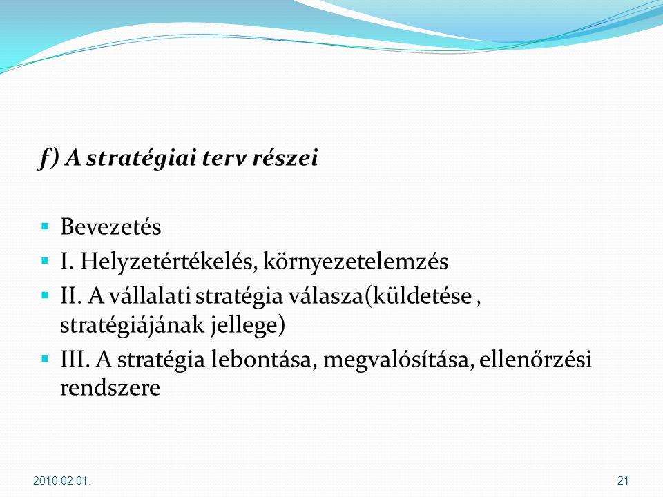 f) A stratégiai terv részei  Bevezetés  I.Helyzetértékelés, környezetelemzés  II.