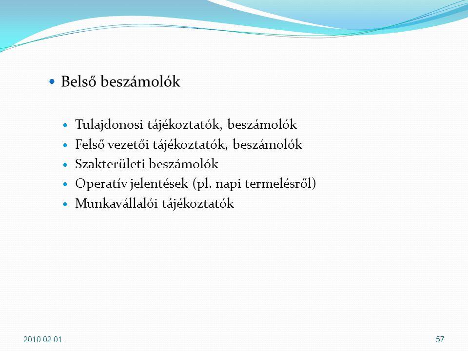  Belső beszámolók  Tulajdonosi tájékoztatók, beszámolók  Felső vezetői tájékoztatók, beszámolók  Szakterületi beszámolók  Operatív jelentések (pl.