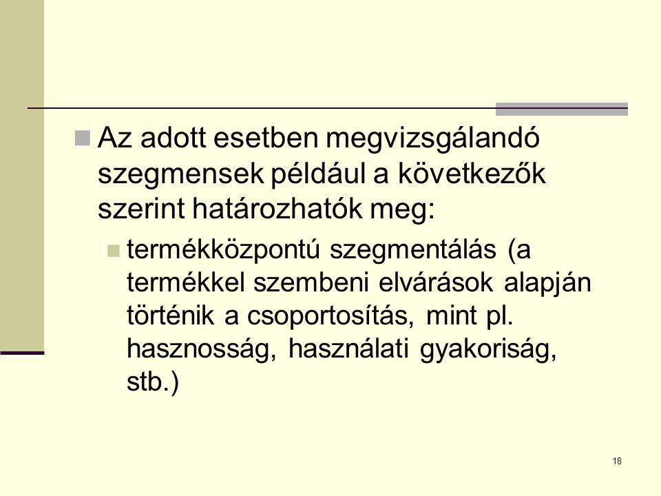 18  Az adott esetben megvizsgálandó szegmensek például a következők szerint határozhatók meg:  termékközpontú szegmentálás (a termékkel szembeni elv