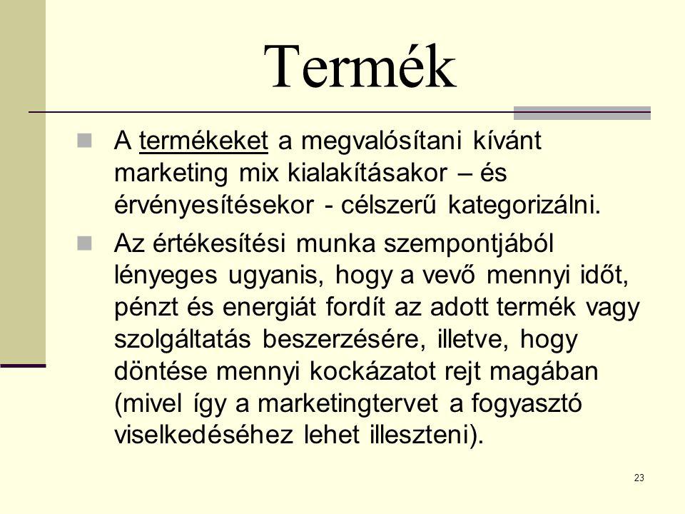 23 Termék  A termékeket a megvalósítani kívánt marketing mix kialakításakor – és érvényesítésekor - célszerű kategorizálni.  Az értékesítési munka s