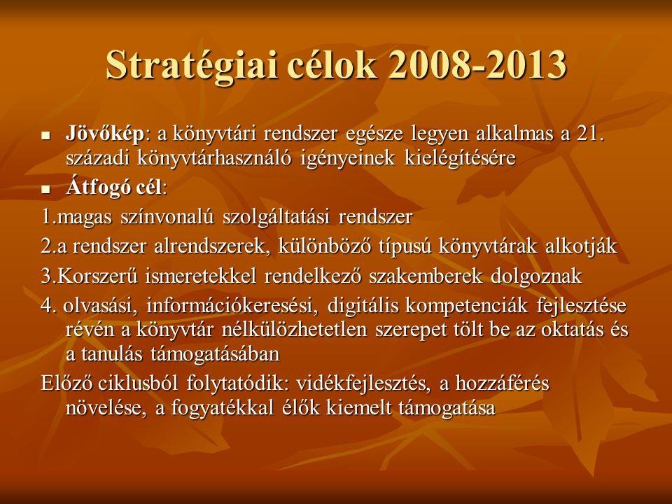 Stratégiai célok 2008-2013  Jövőkép: a könyvtári rendszer egésze legyen alkalmas a 21. századi könyvtárhasználó igényeinek kielégítésére  Átfogó cél