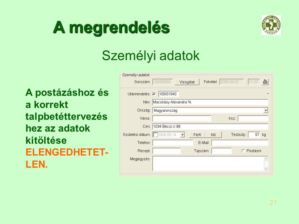 A megrendelés Személyi adatok A postázáshoz és a korrekt talpbetéttervezés hez az adatok kitöltése ELENGEDHETET- LEN. 21