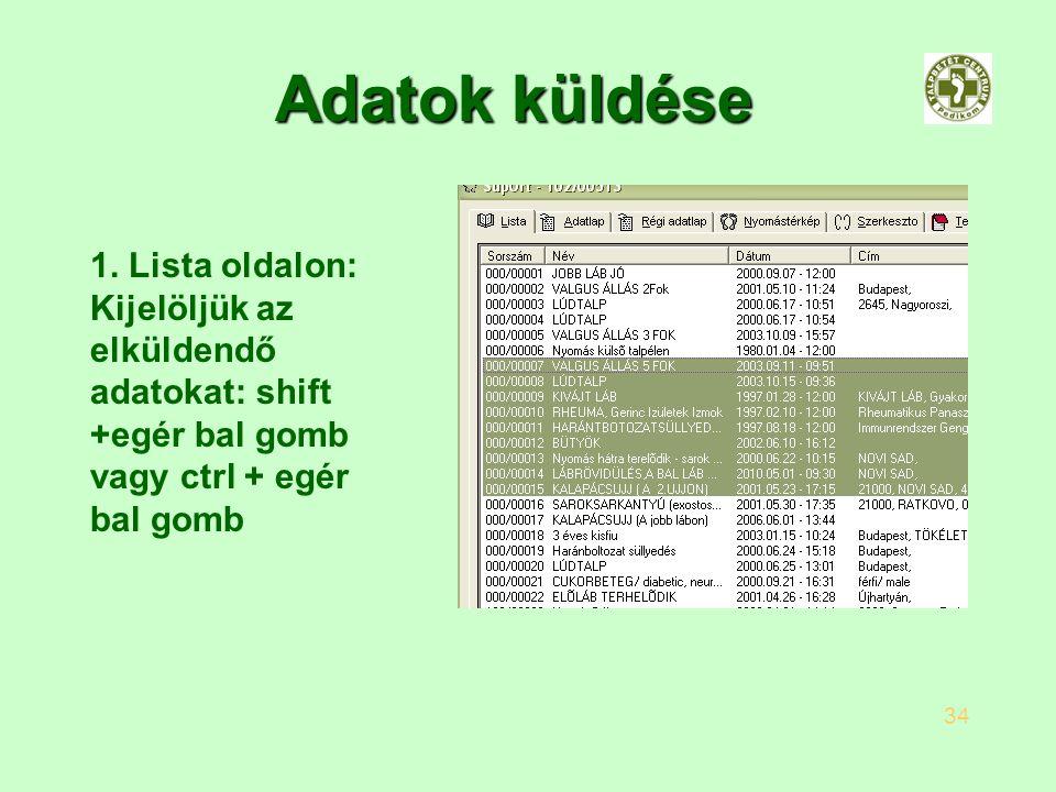 Adatok küldése 1. Lista oldalon: Kijelöljük az elküldendő adatokat: shift +egér bal gomb vagy ctrl + egér bal gomb 34