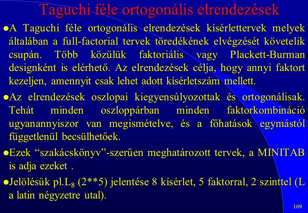 109 Taguchi féle ortogonális elrendezések l A Taguchi féle ortogonális elrendezések kísérlettervek melyek általában a full-factorial tervek töredékéne