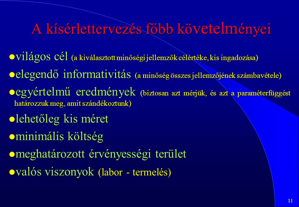 11 A kísérlettervezés főbb kö vetelm ényei l világos cél (a kiválasztott minőségi jellemzők célértéke, kis ingadozása) l elegendő informativitás (a mi