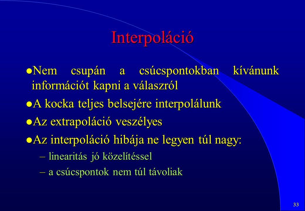 33 Interpoláció l Nem csupán a csúcspontokban kívánunk információt kapni a válaszról l A kocka teljes belsejére interpolálunk l Az extrapoláció veszél