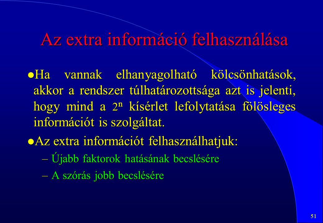 51 Az extra információ felhasználása l Ha vannak elhanyagolható kölcsönhatások, akkor a rendszer túlhatározottsága azt is jelenti, hogy mind a 2 n kís