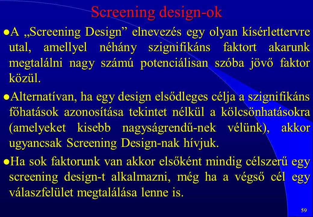 """59 Screening design-ok l A """"Screening Design"""" elnevezés egy olyan kísérlettervre utal, amellyel néhány szignifikáns faktort akarunk megtalálni nagy sz"""