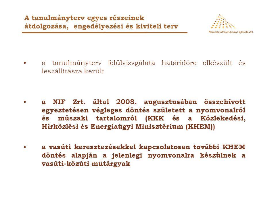 •a tanulmányterv felülvizsgálata határidőre elkészült és leszállításra került • a NIF Zrt. által 2008. augusztusában összehívott egyeztetésen végleges