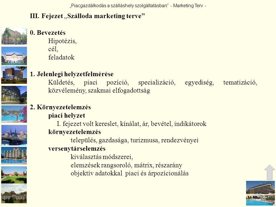"""""""Piacgazdálkodás a szálláshely szolgáltatásban"""" - Marketing Terv - III. Fejezet """"Szálloda marketing terve"""" 0. Bevezetés Hipotézis, cél, feladatok 1. J"""