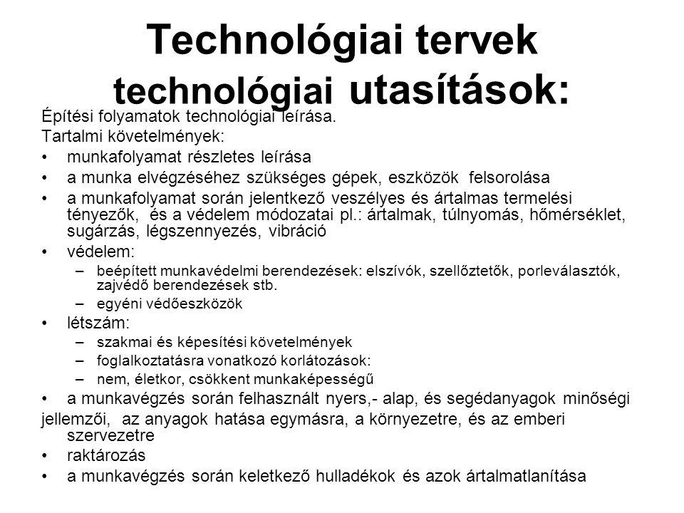 Technológiai tervek technológiai utasítások: Építési folyamatok technológiai leírása. Tartalmi követelmények: •munkafolyamat részletes leírása •a munk