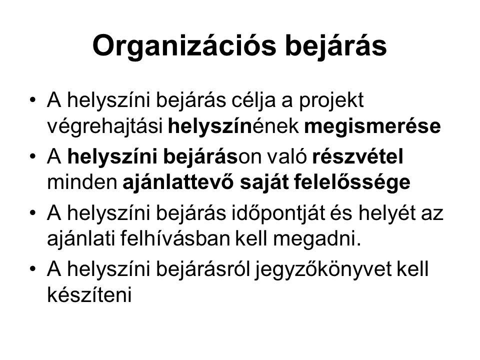 Organizációs bejárás •A helyszíni bejárás célja a projekt végrehajtási helyszínének megismerése •A helyszíni bejáráson való részvétel minden ajánlatte