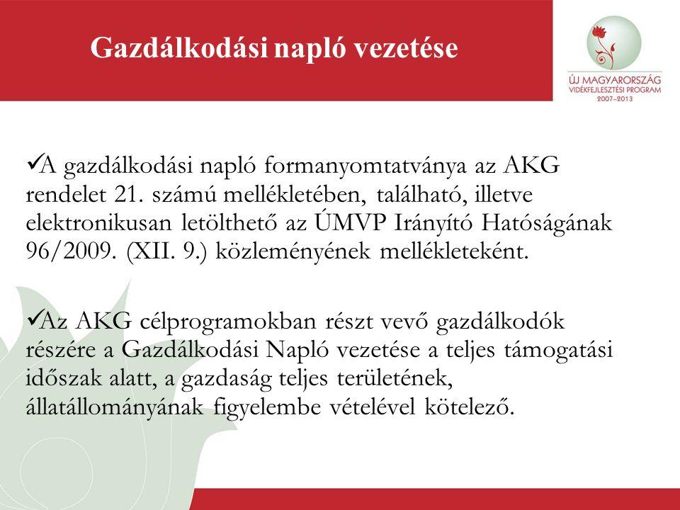 Gazdálkodási napló vezetése  A gazdálkodási napló formanyomtatványa az AKG rendelet 21. számú mellékletében, található, illetve elektronikusan letölt