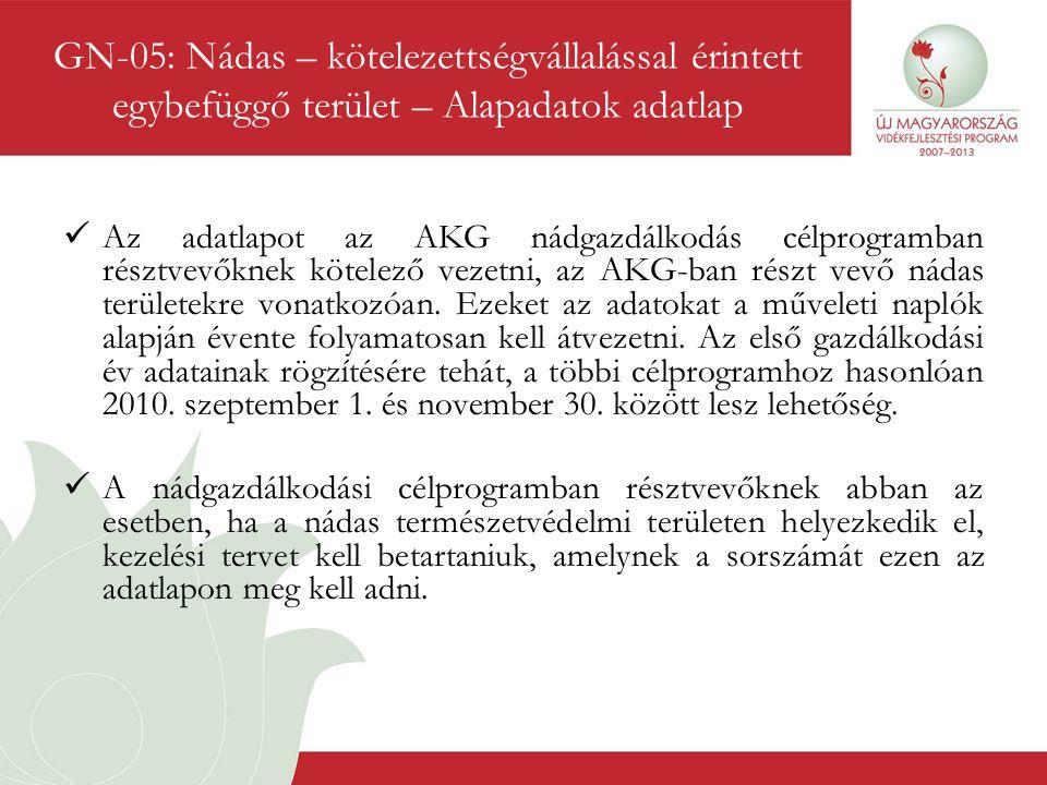  Az adatlapot az AKG nádgazdálkodás célprogramban résztvevőknek kötelező vezetni, az AKG-ban részt vevő nádas területekre vonatkozóan. Ezeket az adat