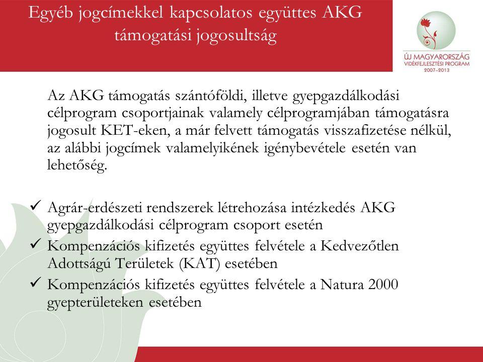Az AKG támogatás szántóföldi, illetve gyepgazdálkodási célprogram csoportjainak valamely célprogramjában támogatásra jogosult KET-eken, a már felvett