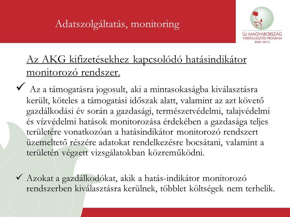 Az AKG kifizetésekhez kapcsolódó hatásindikátor monitorozó rendszer.  Az a támogatásra jogosult, aki a mintasokaságba kiválasztásra került, köteles a