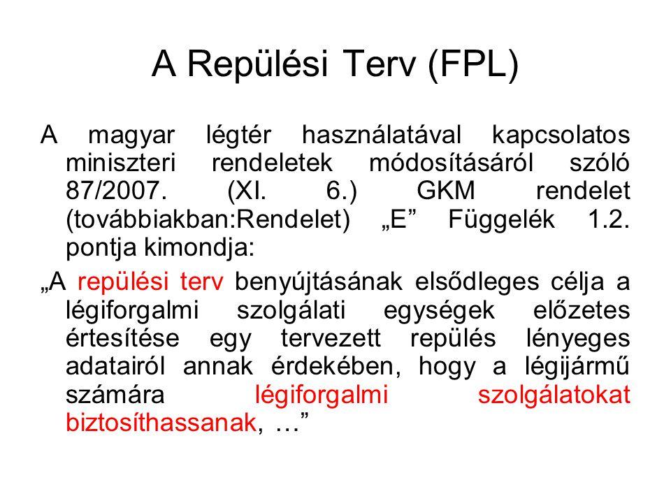 A Repülési Terv (FPL) A magyar légtér használatával kapcsolatos miniszteri rendeletek módosításáról szóló 87/2007. (XI. 6.) GKM rendelet (továbbiakban