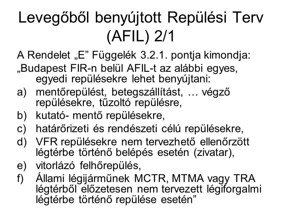 """Levegőből benyújtott Repülési Terv (AFIL) 2/1 A Rendelet """"E"""" Függelék 3.2.1. pontja kimondja: """"Budapest FIR-n belül AFIL-t az alábbi egyes, egyedi rep"""