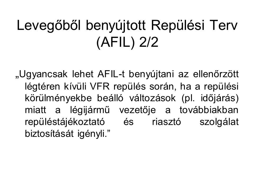 """Levegőből benyújtott Repülési Terv (AFIL) 2/2 """" Ugyancsak lehet AFIL-t benyújtani az ellenőrzött légtéren kívüli VFR repülés során, ha a repülési körü"""