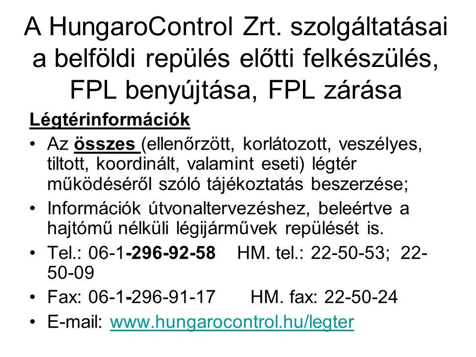 A HungaroControl Zrt. szolgáltatásai a belföldi repülés előtti felkészülés, FPL benyújtása, FPL zárása Légtérinformációk •Az összes (ellenőrzött, korl