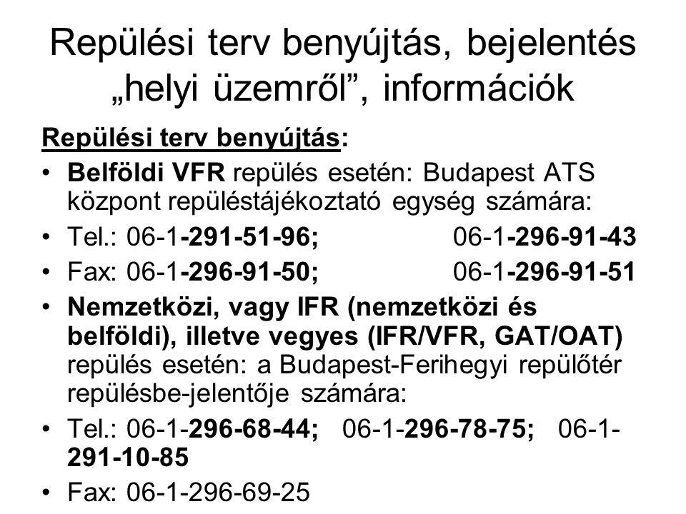 """Repülési terv benyújtás, bejelentés """"helyi üzemről"""", információk Repülési terv benyújtás: •Belföldi VFR repülés esetén: Budapest ATS központ repüléstá"""