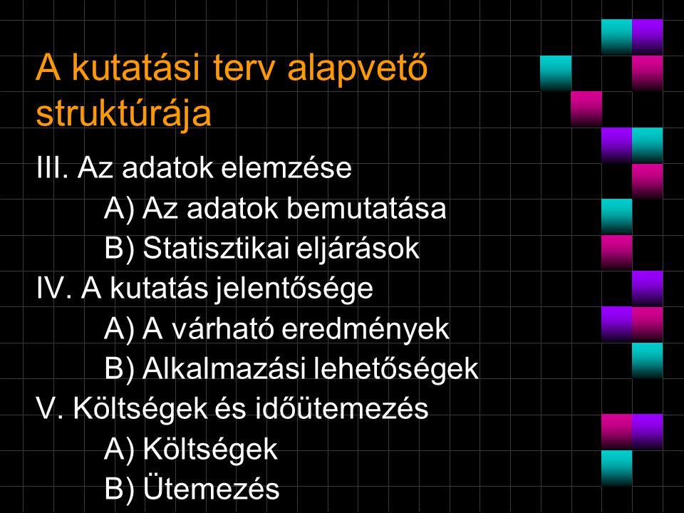 A kutatási terv alapvető struktúrája III. Az adatok elemzése A) Az adatok bemutatása B) Statisztikai eljárások IV. A kutatás jelentősége A) A várható