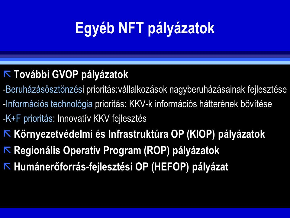 Egyéb NFT pályázatok ã További GVOP pályázatok -Beruházásösztönzési prioritás:vállalkozások nagyberuházásainak fejlesztése -Információs technológia pr