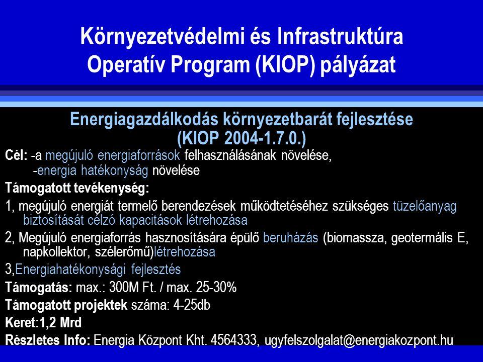 Környezetvédelmi és Infrastruktúra Operatív Program (KIOP) pályázat Energiagazdálkodás környezetbarát fejlesztése (KIOP 2004-1.7.0.) Cél: -a megújuló