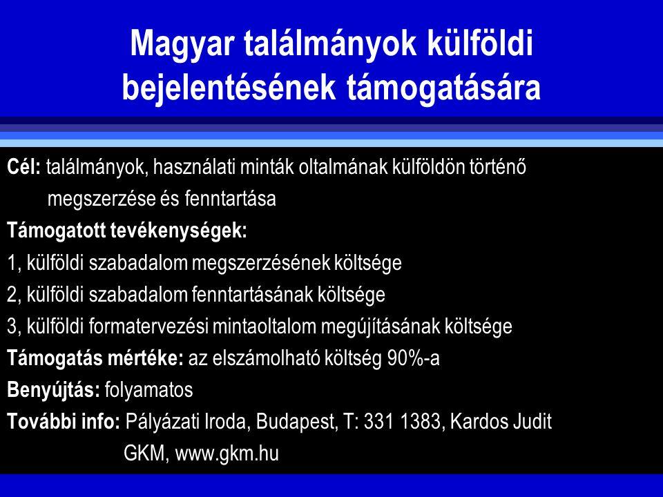 Magyar találmányok külföldi bejelentésének támogatására Cél: találmányok, használati minták oltalmának külföldön történő megszerzése és fenntartása Tá