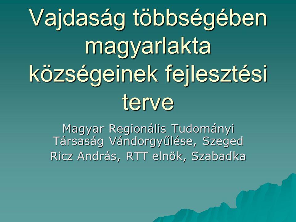 Vajdaság többségében magyarlakta községeinek fejlesztési terve Magyar Regionális Tudományi Társaság Vándorgyűlése, Szeged Ricz András, RTT elnök, Szabadka