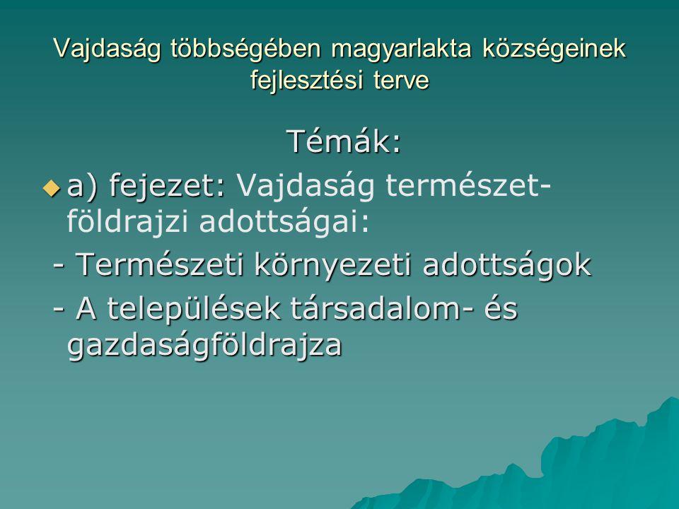 Vajdaság többségében magyarlakta községeinek fejlesztési terve Témák: Témák:  a) fejezet:  a) fejezet: Vajdaság természet- földrajzi adottságai: - Természeti környezeti adottságok - Természeti környezeti adottságok - A települések társadalom- és gazdaságföldrajza - A települések társadalom- és gazdaságföldrajza