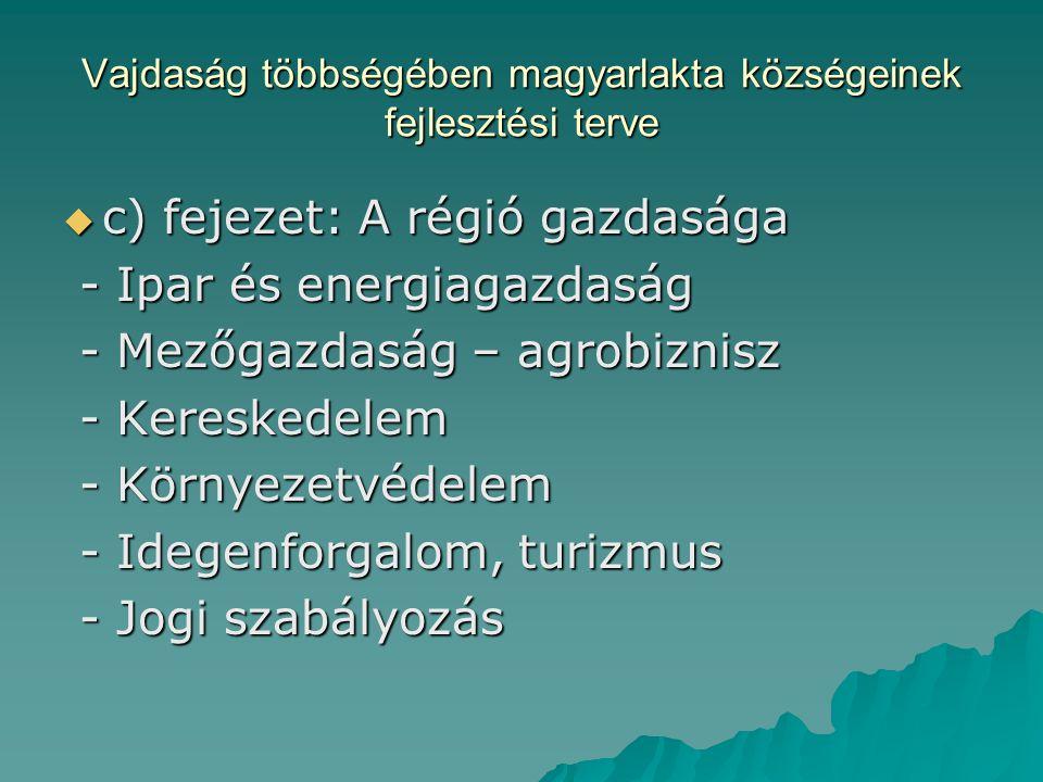 Vajdaság többségében magyarlakta községeinek fejlesztési terve  c) fejezet: A régió gazdasága - Ipar és energiagazdaság - Ipar és energiagazdaság - Mezőgazdaság – agrobiznisz - Mezőgazdaság – agrobiznisz - Kereskedelem - Kereskedelem - Környezetvédelem - Környezetvédelem - Idegenforgalom, turizmus - Idegenforgalom, turizmus - Jogi szabályozás - Jogi szabályozás