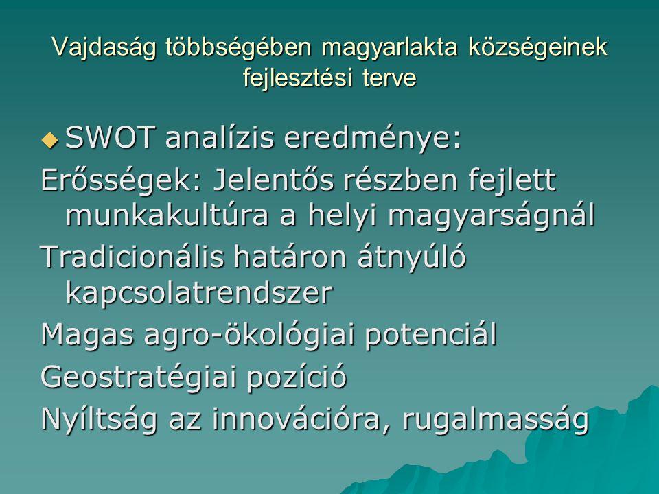 Vajdaság többségében magyarlakta községeinek fejlesztési terve  SWOT analízis eredménye: Erősségek: Jelentős részben fejlett munkakultúra a helyi magyarságnál Tradicionális határon átnyúló kapcsolatrendszer Magas agro-ökológiai potenciál Geostratégiai pozíció Nyíltság az innovációra, rugalmasság