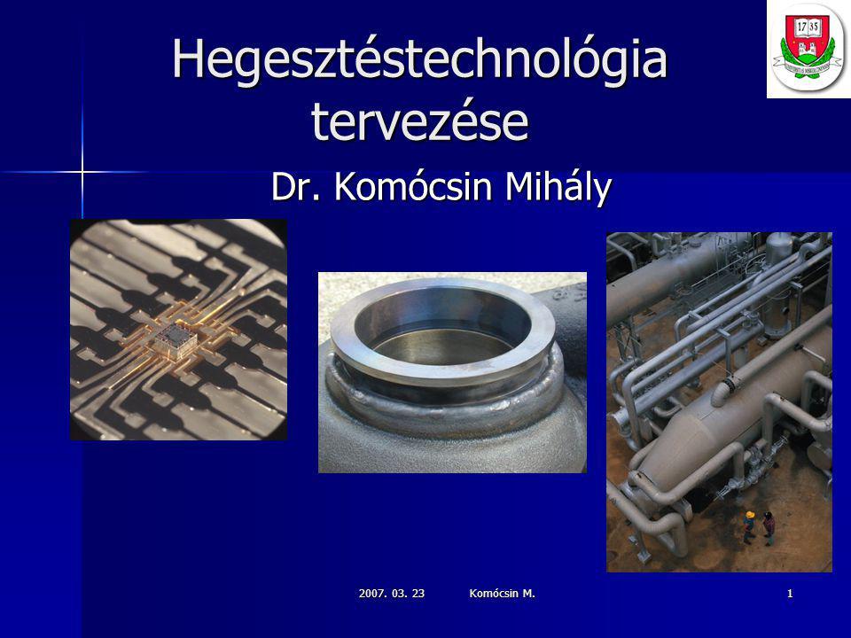 2007. 03. 23 Komócsin M. 1 Hegesztéstechnológia tervezése Dr. Komócsin Mihály