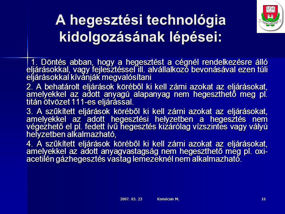 2007.03. 23 Komócsin M. 16 A hegesztési technológia kidolgozásának lépései: 1.