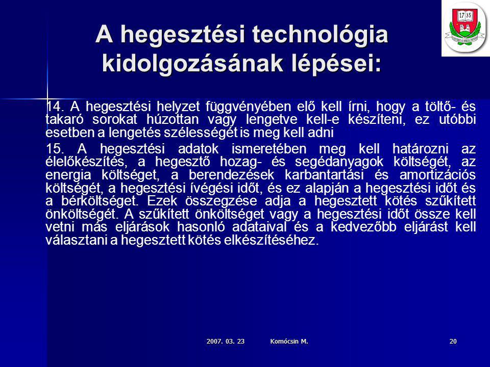 2007.03. 23 Komócsin M. 20 A hegesztési technológia kidolgozásának lépései: 14.