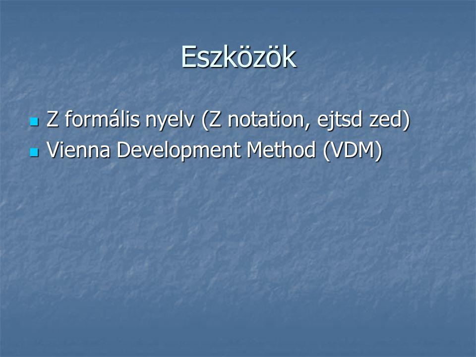Eszközök  Z formális nyelv (Z notation, ejtsd zed)  Vienna Development Method (VDM)