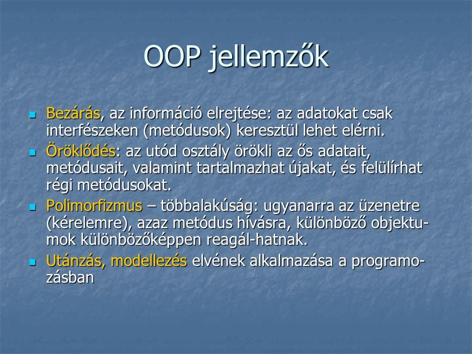 OOP jellemzők  Bezárás, az információ elrejtése: az adatokat csak interfészeken (metódusok) keresztül lehet elérni.