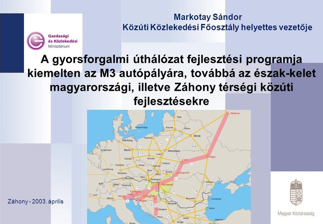 A gyorsforgalmi úthálózat fejlesztési programja kiemelten az M3 autópályára, továbbá az észak-kelet magyarországi, illetve Záhony térségi közúti fejlesztésekre Záhony - 2003.