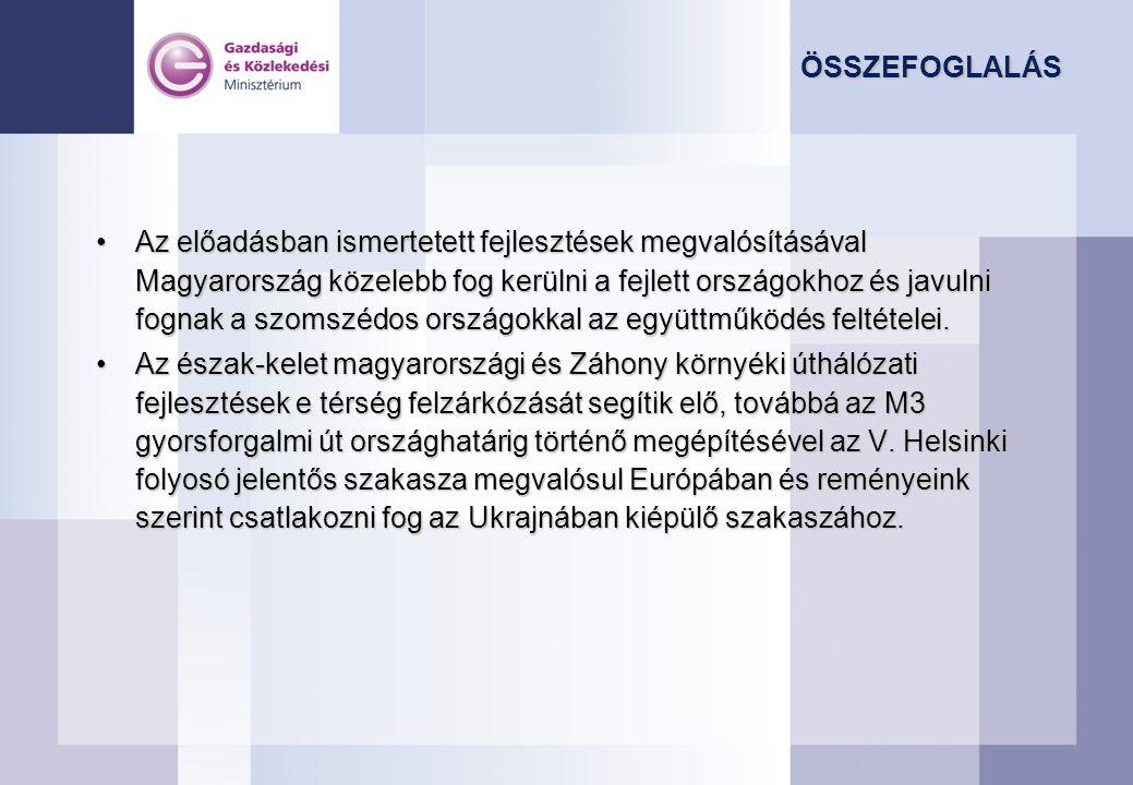 ÖSSZEFOGLALÁS •Az előadásban ismertetett fejlesztések megvalósításával Magyarország közelebb fog kerülni a fejlett országokhoz és javulni fognak a szomszédos országokkal az együttműködés feltételei.