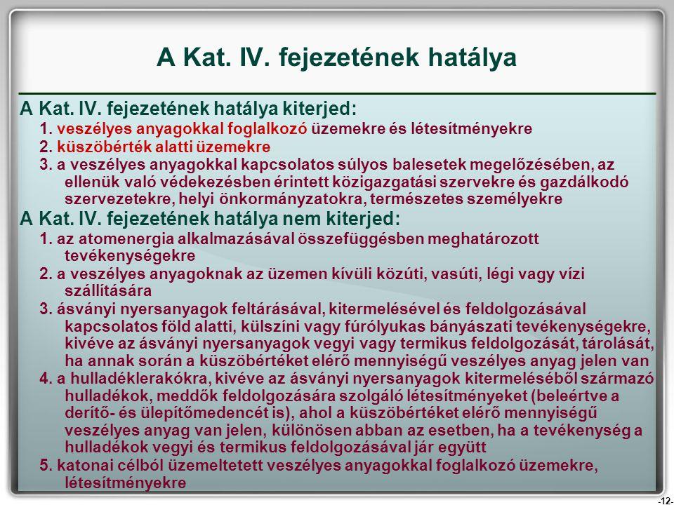 -12- A Kat. IV. fejezetének hatálya kiterjed: 1. veszélyes anyagokkal foglalkozó üzemekre és létesítményekre 2. küszöbérték alatti üzemekre 3. a veszé