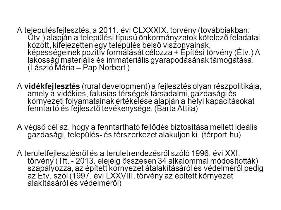 A településfejlesztés, a 2011. évi CLXXXIX. törvény (továbbiakban: Ötv.) alapján a települési típusú önkormányzatok kötelező feladatai között, kifejez