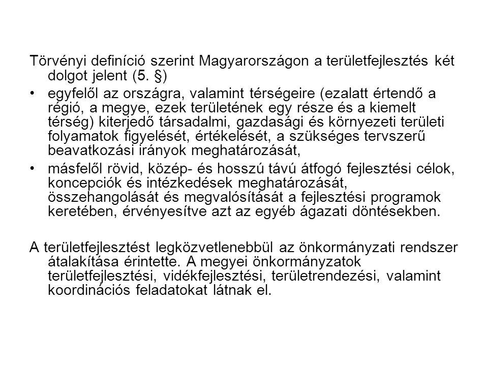 Törvényi definíció szerint Magyarországon a területfejlesztés két dolgot jelent (5. §) •egyfelől az országra, valamint térségeire (ezalatt értendő a r