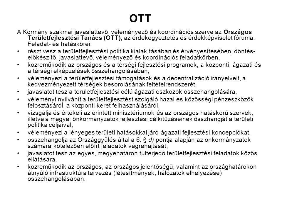 OTT A Kormány szakmai javaslattevő, véleményező és koordinációs szerve az Országos Területfejlesztési Tanács (OTT), az érdekegyeztetés és érdekképvise