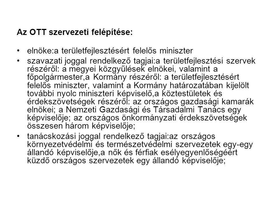 Az OTT szervezeti felépítése: •elnöke:a területfejlesztésért felelős miniszter •szavazati joggal rendelkező tagjai:a területfejlesztési szervek részér