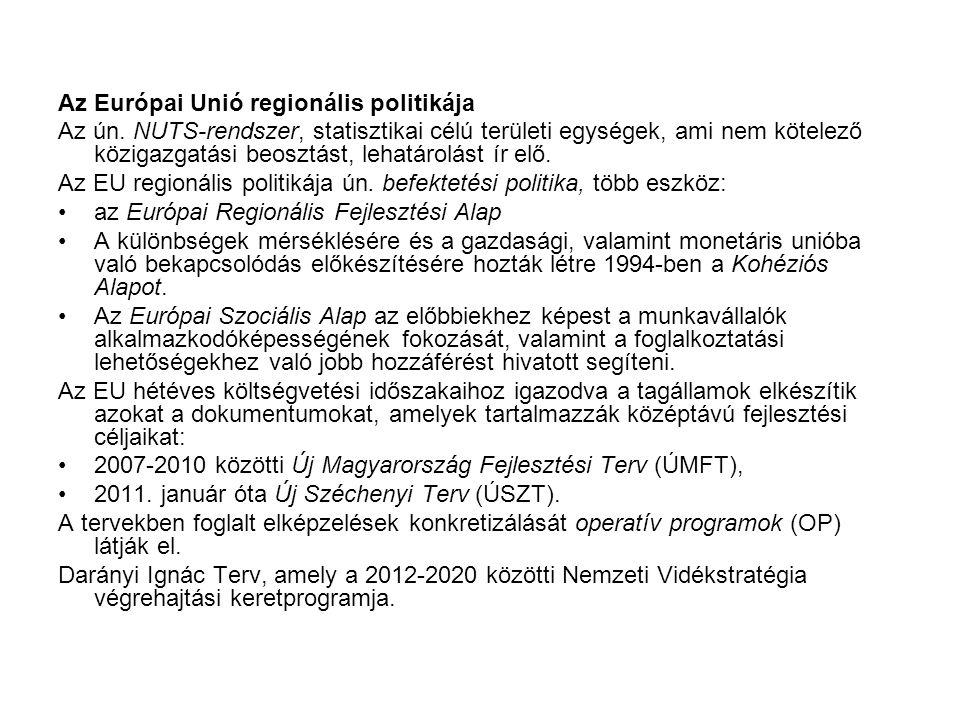 Az Európai Unió regionális politikája Az ún. NUTS-rendszer, statisztikai célú területi egységek, ami nem kötelező közigazgatási beosztást, lehatárolás