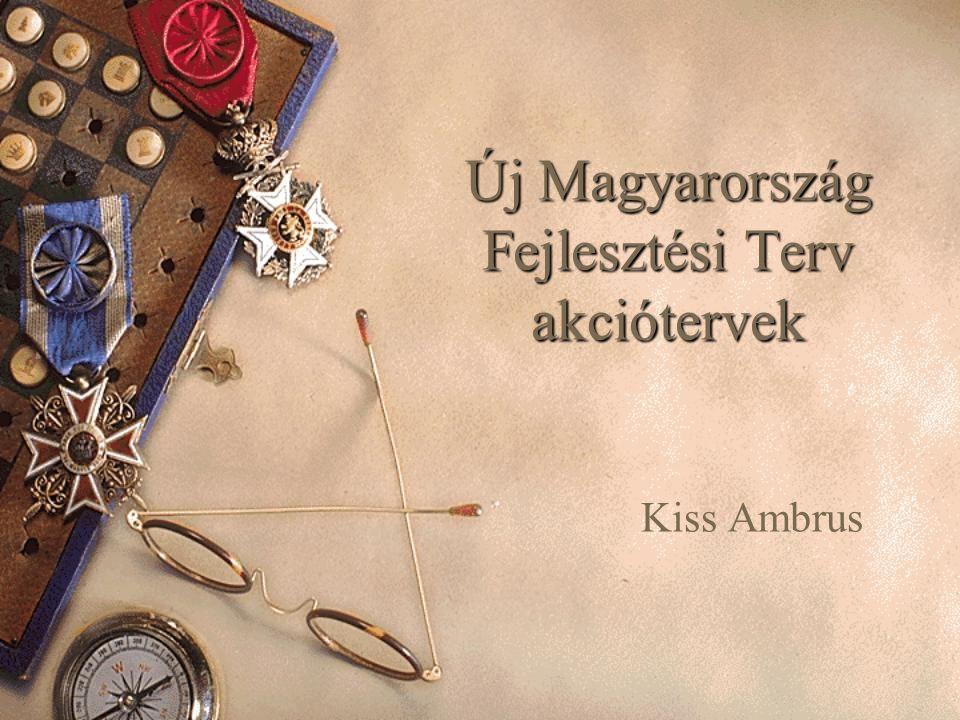Új Magyarország Fejlesztési Terv akciótervek Kiss Ambrus