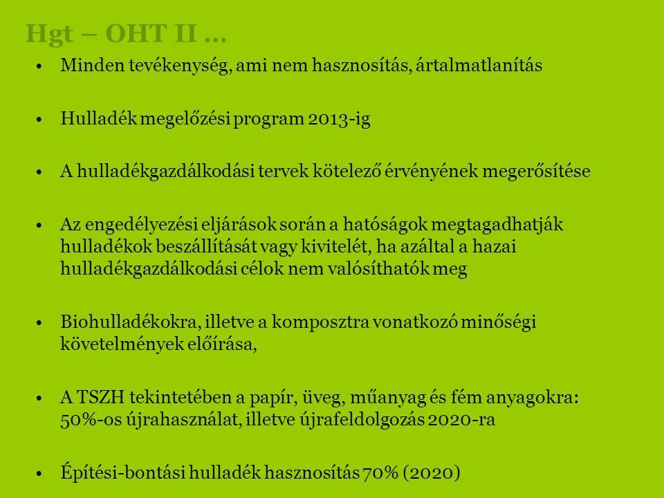 Hgt – OHT II … •Minden tevékenység, ami nem hasznosítás, ártalmatlanítás •Hulladék megelőzési program 2013-ig •A hulladékgazdálkodási tervek kötelező