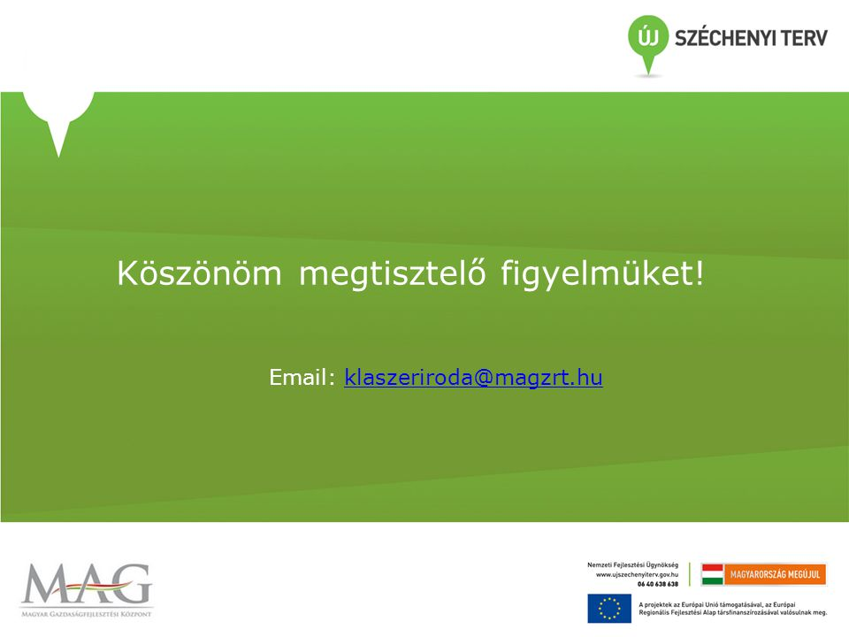 Köszönöm megtisztelő figyelmüket! Email: klaszeriroda@magzrt.huklaszeriroda@magzrt.hu