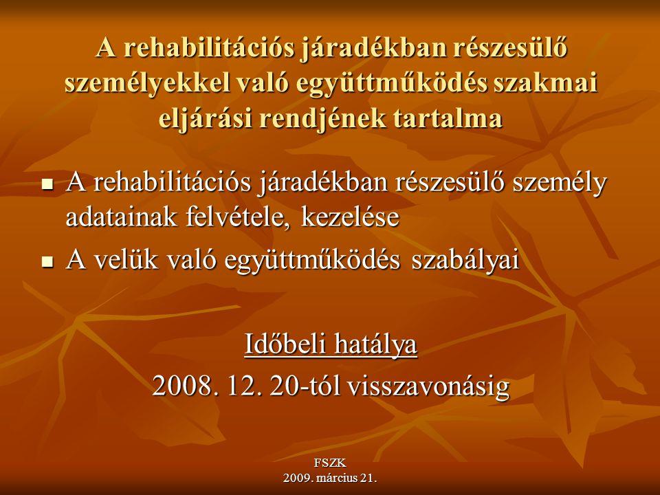 FSZK 2009.március 21. A rehabilitációnak két fő iránya van 1.